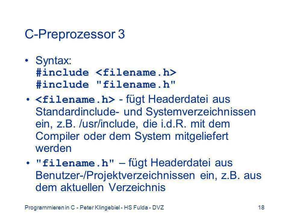 C-Preprozessor 3 Syntax: #include <filename.h> #include filename.h