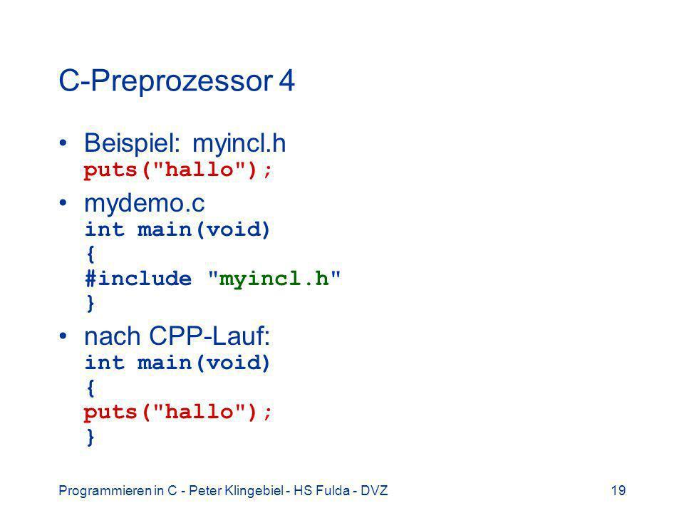 C-Preprozessor 4 Beispiel: myincl.h puts( hallo );