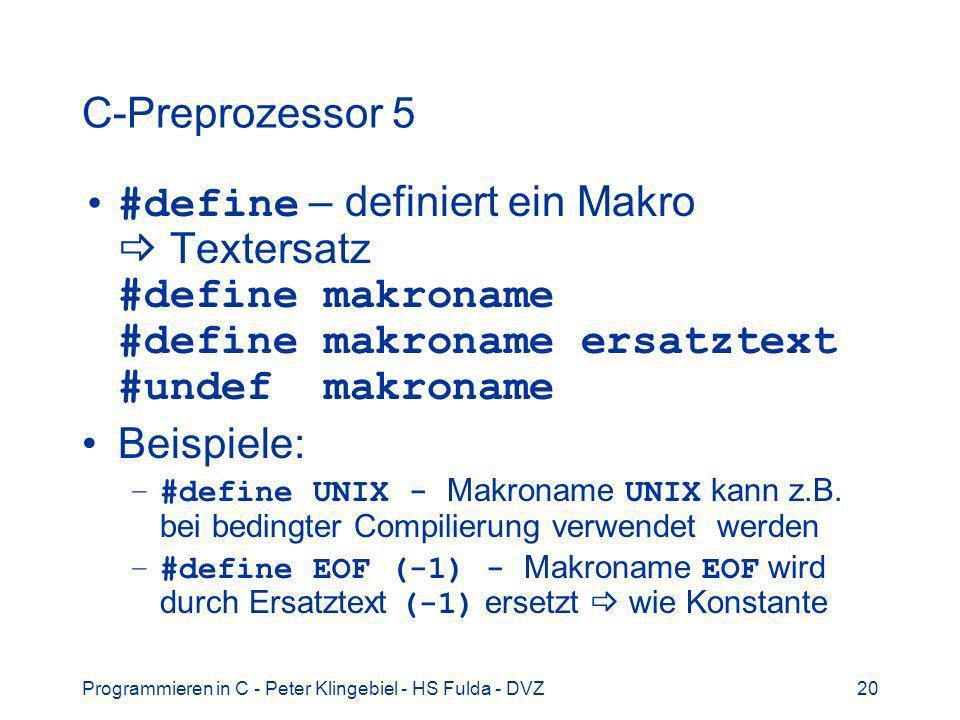 C-Preprozessor 5 #define – definiert ein Makro  Textersatz #define makroname #define makroname ersatztext #undef makroname.