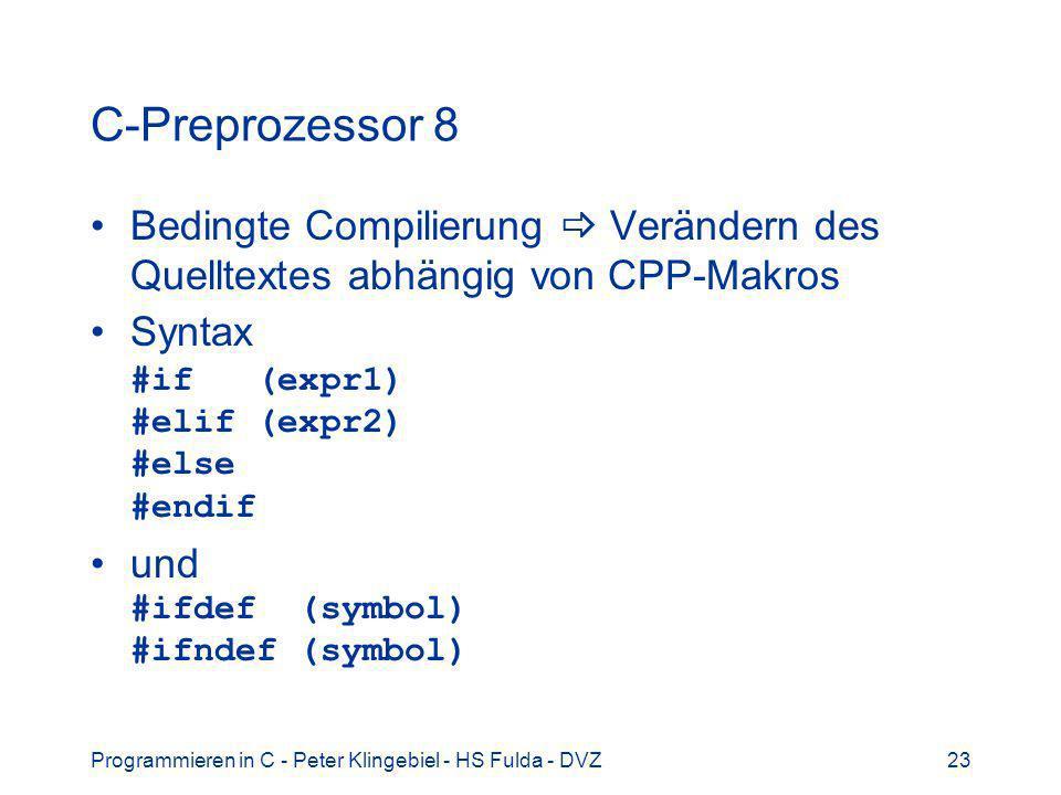 C-Preprozessor 8 Bedingte Compilierung  Verändern des Quelltextes abhängig von CPP-Makros. Syntax #if (expr1) #elif (expr2) #else #endif.