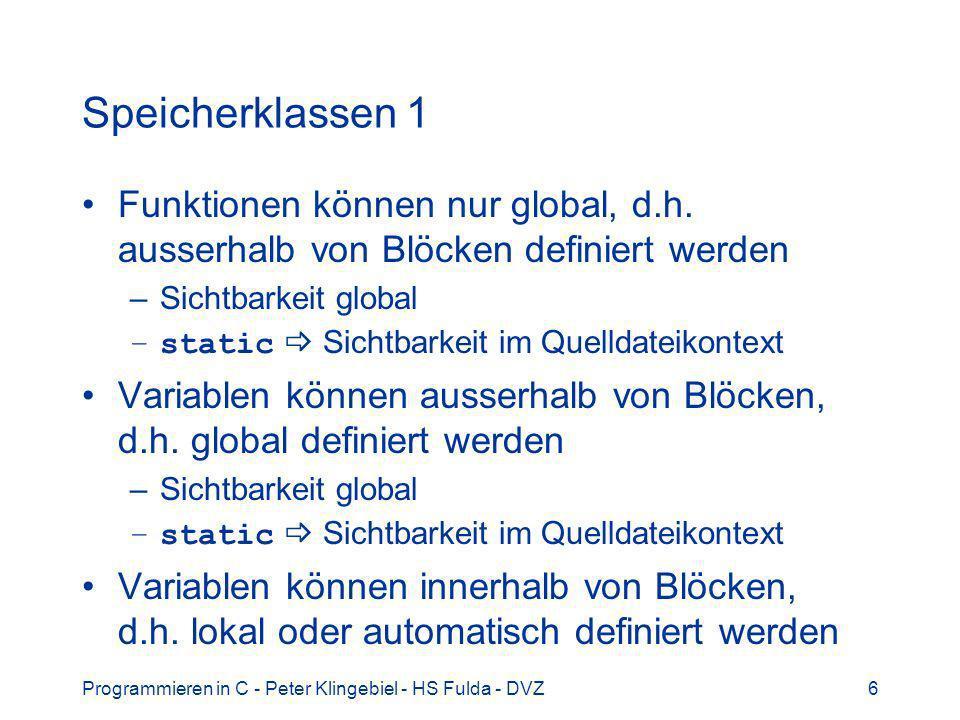 Speicherklassen 1 Funktionen können nur global, d.h. ausserhalb von Blöcken definiert werden. Sichtbarkeit global.