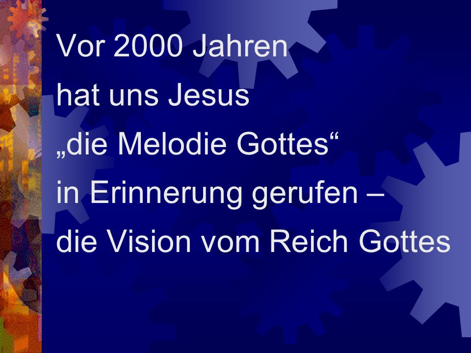"""Vor 2000 Jahren hat uns Jesus """"die Melodie Gottes in Erinnerung gerufen – die Vision vom Reich Gottes"""