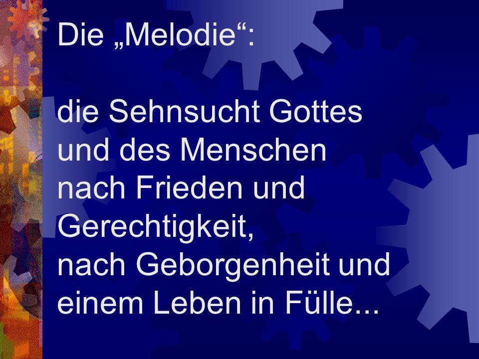 """Die """"Melodie : die Sehnsucht Gottes und des Menschen nach Frieden und Gerechtigkeit, nach Geborgenheit und einem Leben in Fülle..."""