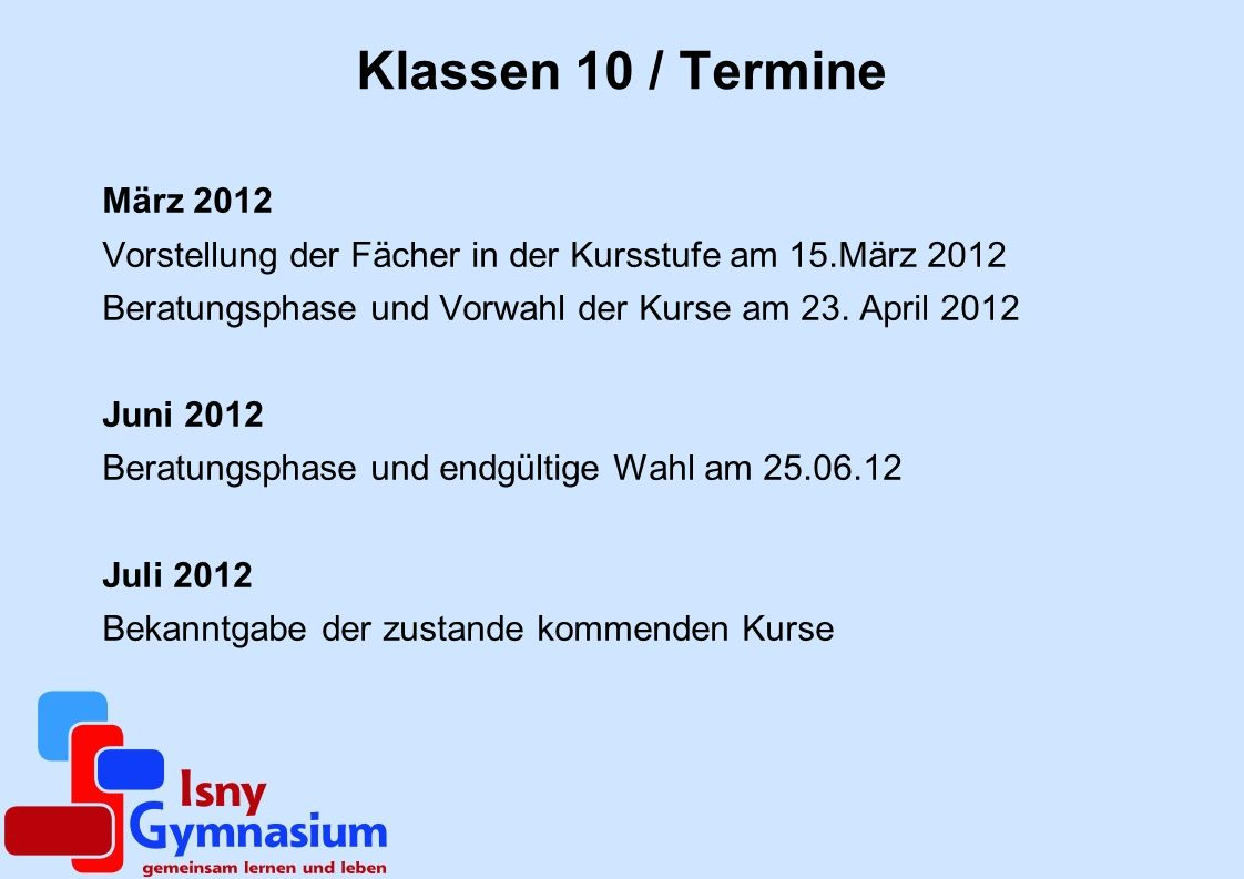 Klassen 10 / Termine März 2012. Vorstellung der Fächer in der Kursstufe am 15.März 2012. Beratungsphase und Vorwahl der Kurse am 23. April 2012.