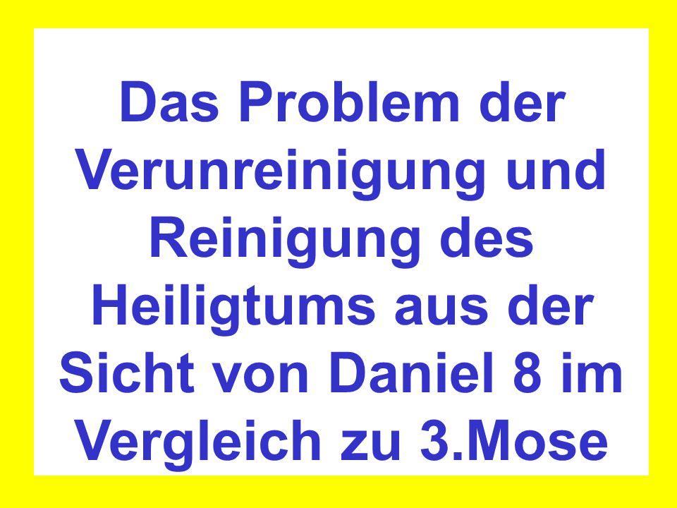 Das Problem der Verunreinigung und Reinigung des Heiligtums aus der Sicht von Daniel 8 im Vergleich zu 3.Mose