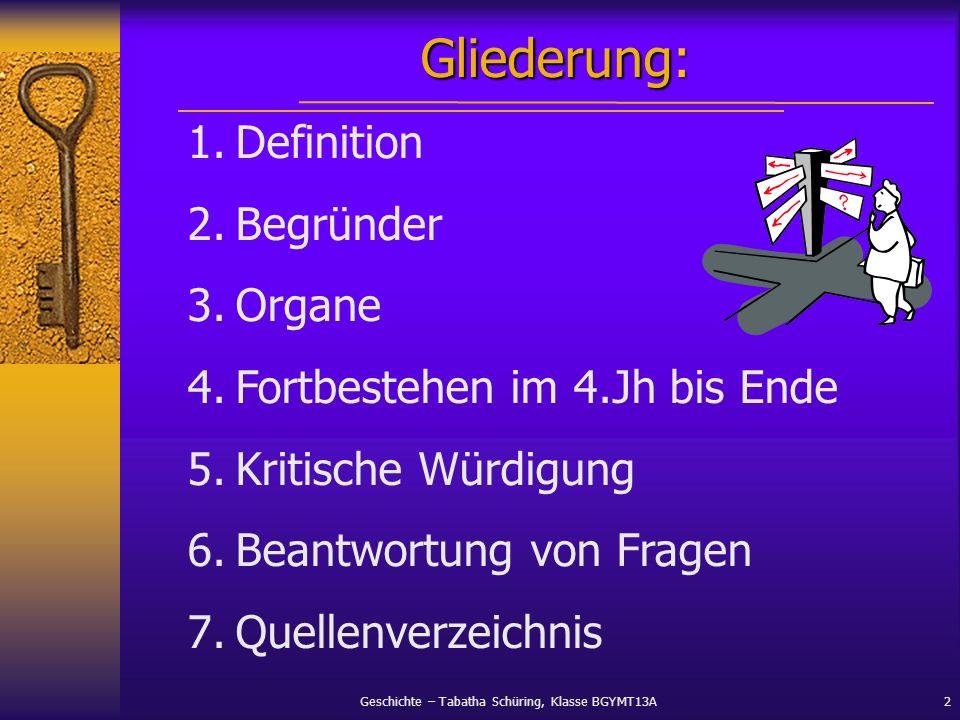 Gliederung: Definition Begründer Organe Fortbestehen im 4.Jh bis Ende