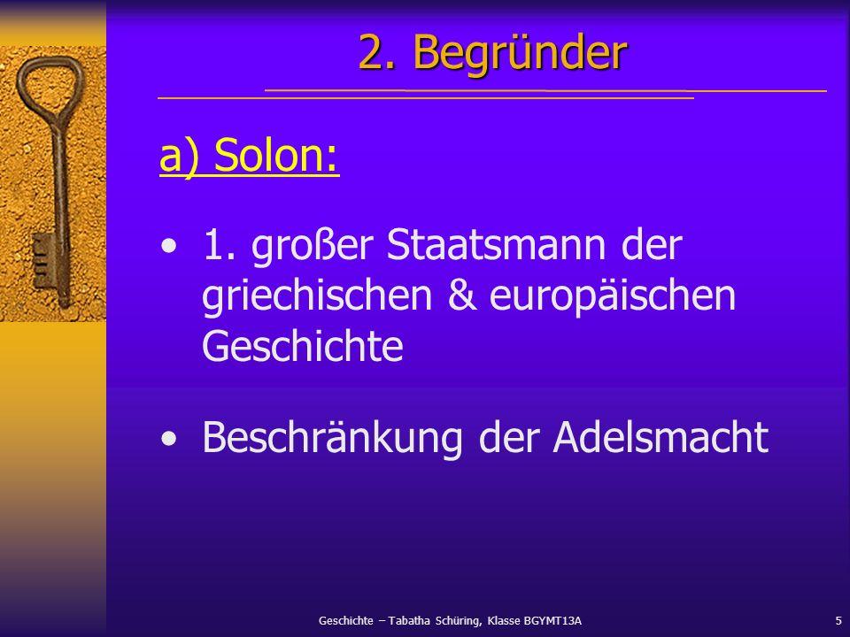 2. Begründer a) Solon: 1. großer Staatsmann der griechischen & europäischen Geschichte.