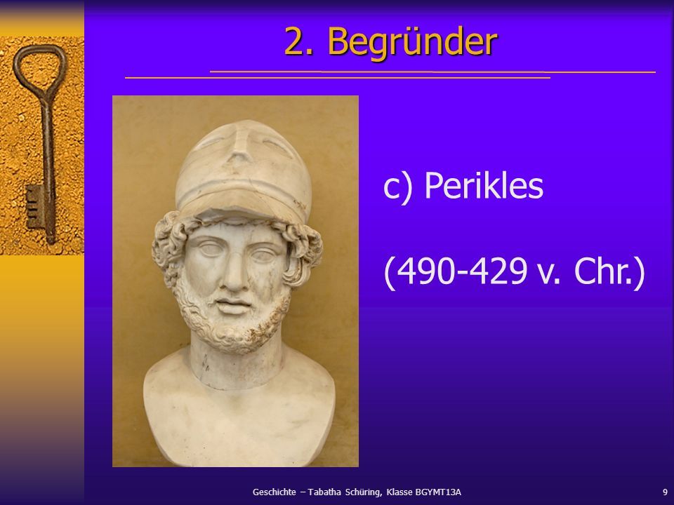 2. Begründer c) Perikles (490-429 v. Chr.)