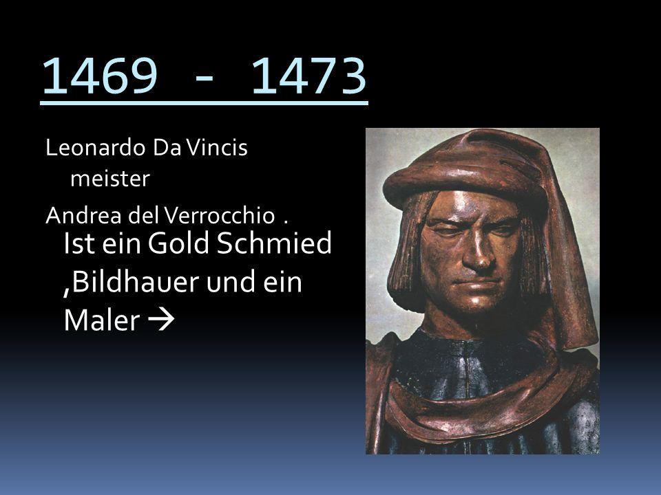 1469 - 1473 Ist ein Gold Schmied ,Bildhauer und ein Maler 