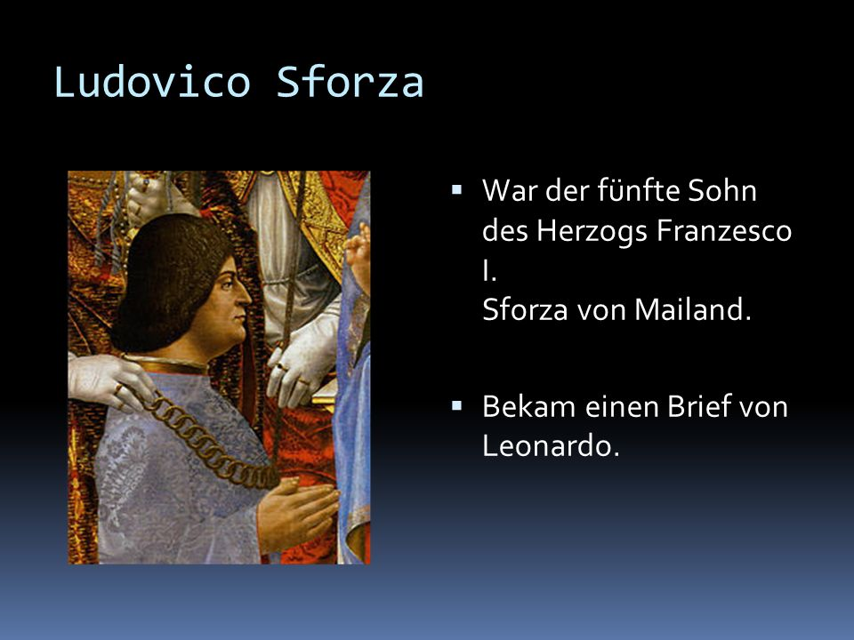 Ludovico Sforza War der fünfte Sohn des Herzogs Franzesco I.