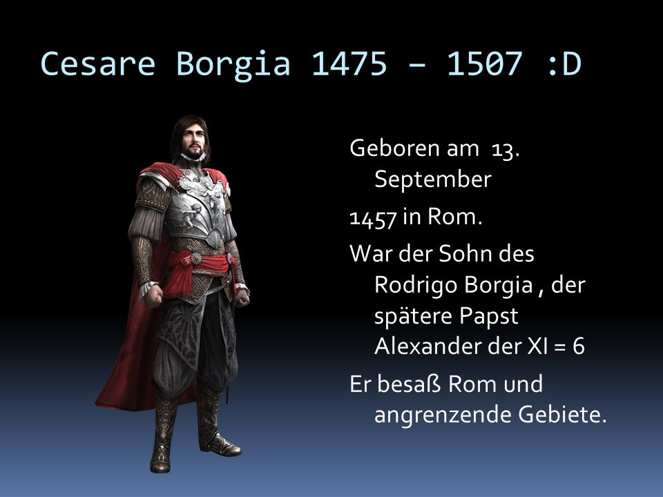 Cesare Borgia 1475 – 1507 :D