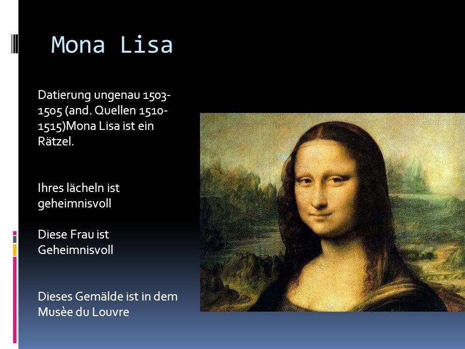 Mona Lisa Datierung ungenau 1503-1505 (and. Quellen 1510-1515)Mona Lisa ist ein Rätzel. Ihres lächeln ist geheimnisvoll.