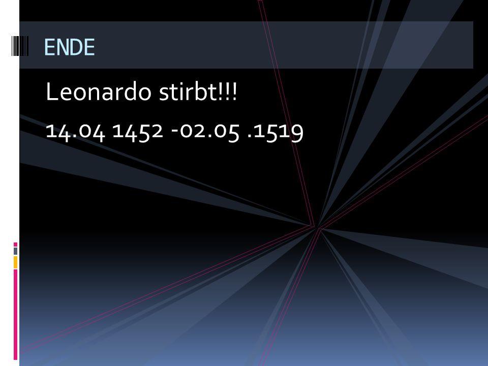 ENDE Leonardo stirbt!!! 14.04 1452 -02.05 .1519