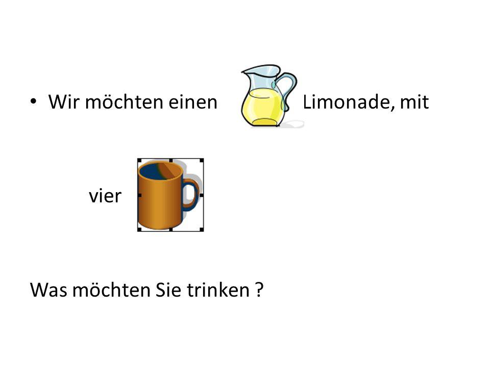 Wir möchten einen Limonade, mit