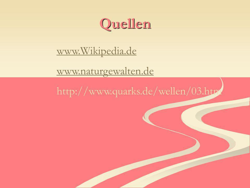 Quellen www.Wikipedia.de www.naturgewalten.de