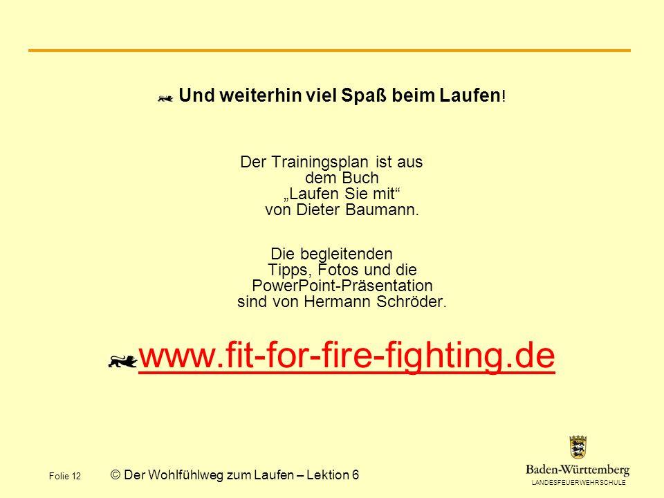 www.fit-for-fire-fighting.de Und weiterhin viel Spaß beim Laufen!
