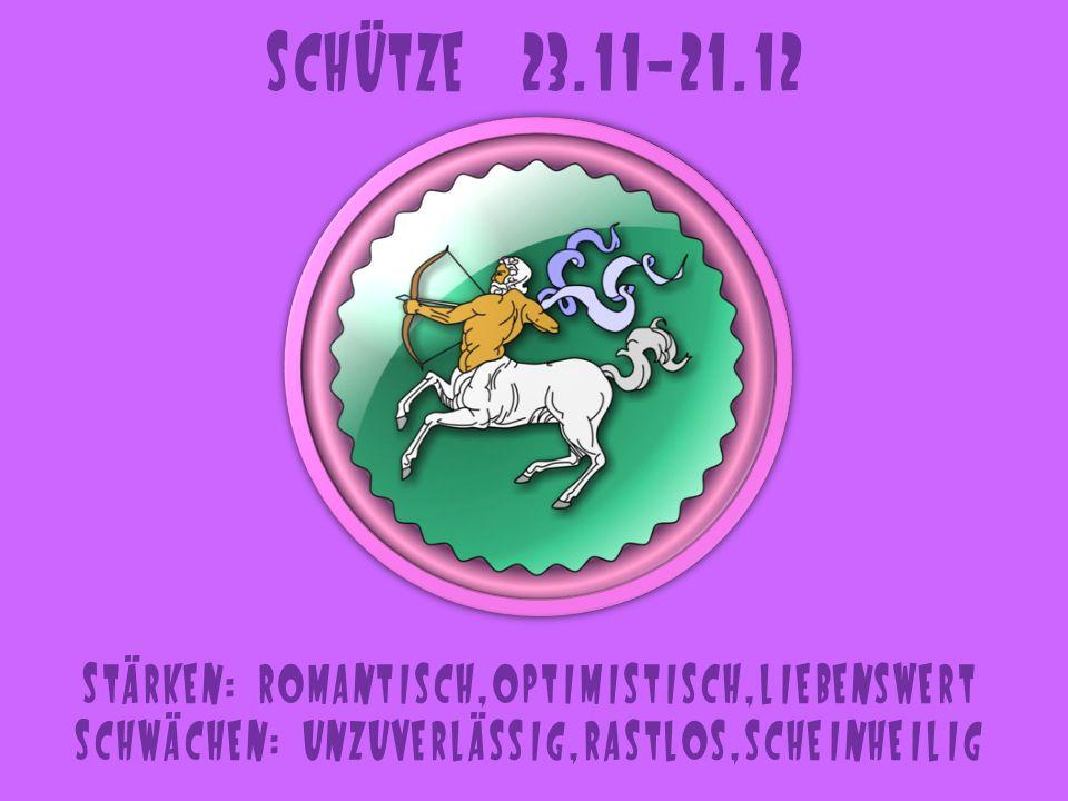 Schütze 23.11-21.12 Stärken: romantisch,optimistisch,liebenswert