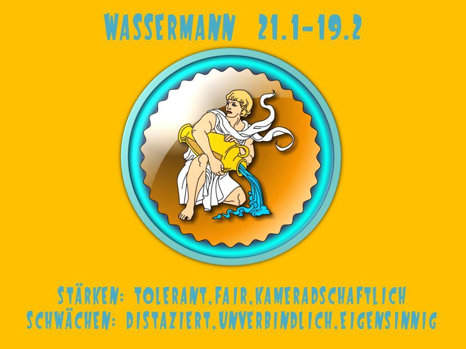 Wassermann 21.1-19.2 Stärken: tolerant,fair,kameradschaftlich