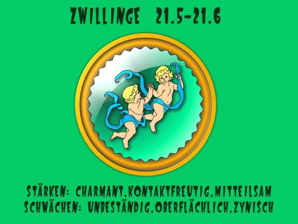 Zwillinge 21.5-21.6 Stärken: charmant,kontaktfreutig,mitteilsam
