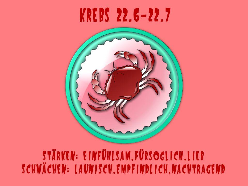 Krebs 22.6-22.7 Stärken: einfühlsam,fürsoglich,lieb