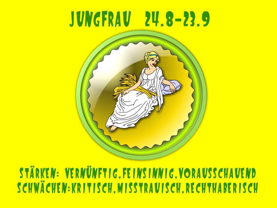 Jungfrau 24.8-23.9 Stärken: vernünftig,feinsinnig,vorausschauend