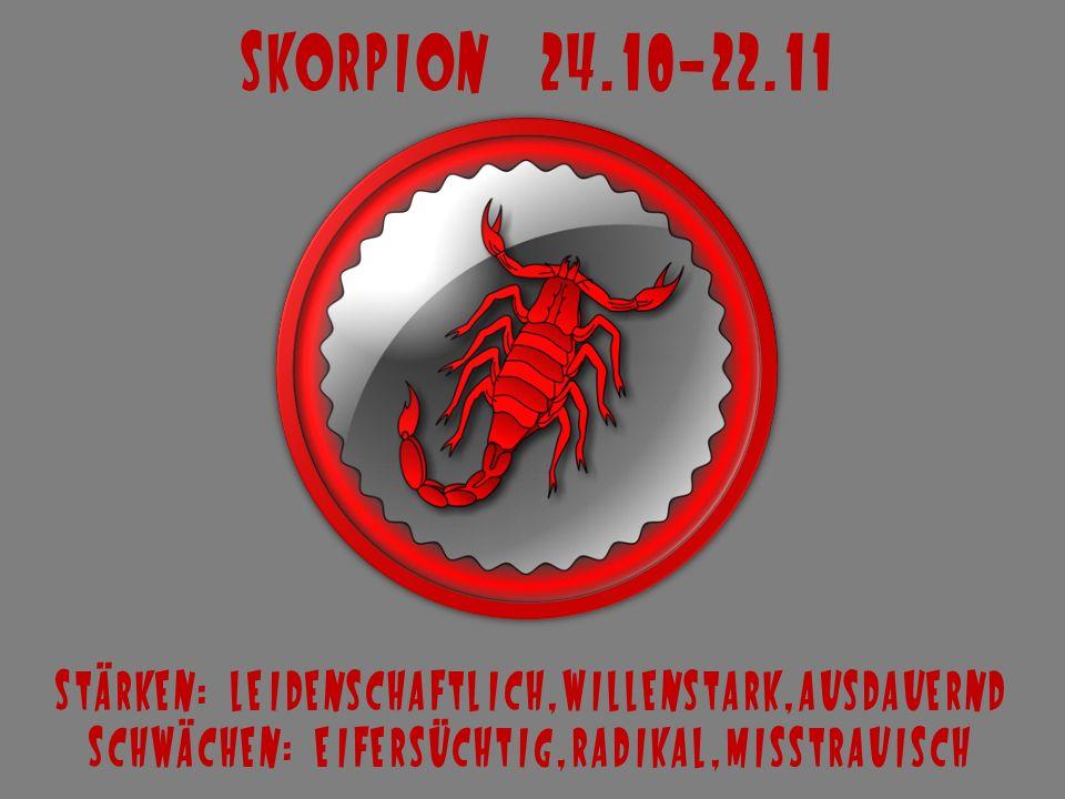 Skorpion 24.10-22.11 Stärken: leidenschaftlich,willenstark,ausdauernd