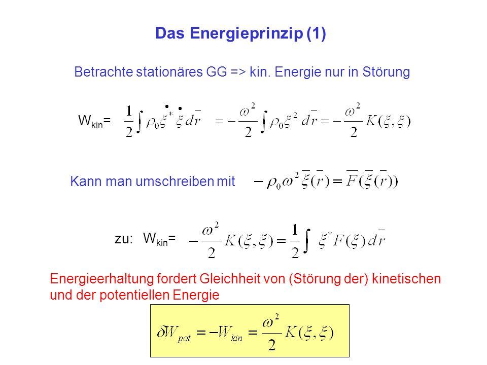 Das Energieprinzip (1) Betrachte stationäres GG => kin. Energie nur in Störung. Wkin= Kann man umschreiben mit.