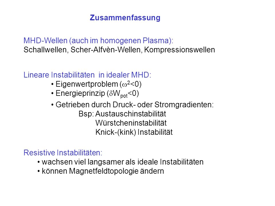 Zusammenfassung MHD-Wellen (auch im homogenen Plasma): Schallwellen, Scher-Alfvèn-Wellen, Kompressionswellen.