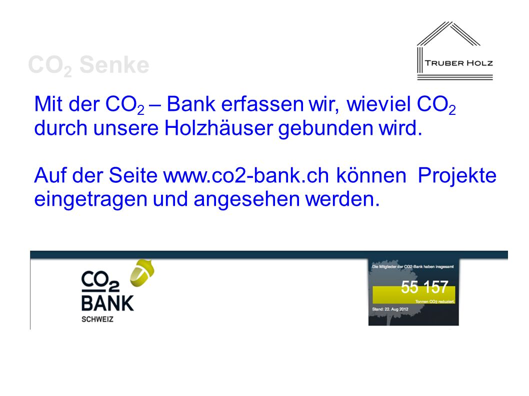 CO2 Senke Mit der CO2 – Bank erfassen wir, wieviel CO2 durch unsere Holzhäuser gebunden wird.