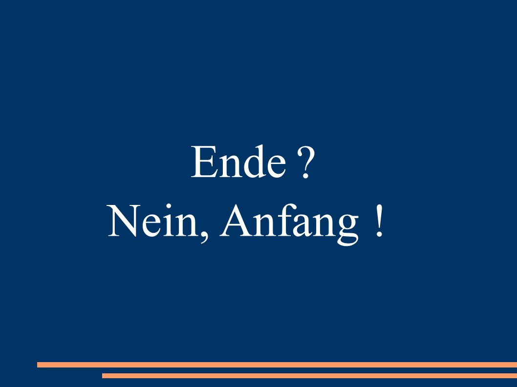 Ende Nein, Anfang !