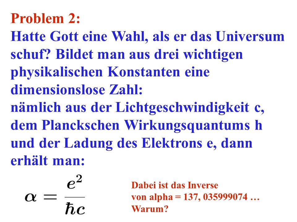 Problem 2: Hatte Gott eine Wahl, als er das Universum schuf Bildet man aus drei wichtigen physikalischen Konstanten eine dimensionslose Zahl: