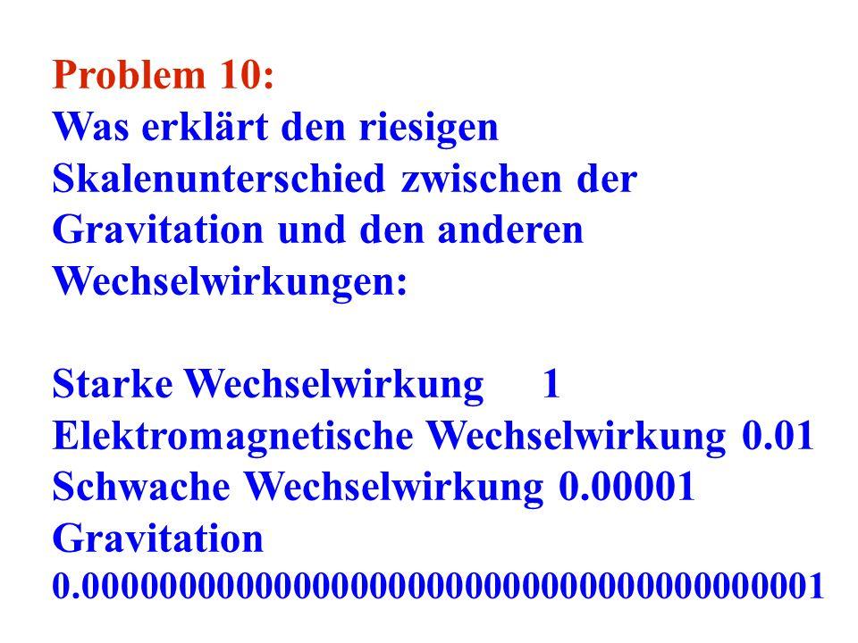 Problem 10: Was erklärt den riesigen Skalenunterschied zwischen der Gravitation und den anderen Wechselwirkungen: