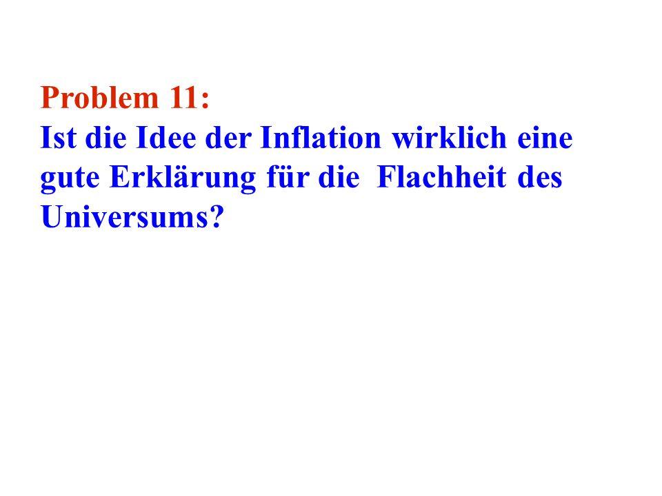 Problem 11: Ist die Idee der Inflation wirklich eine gute Erklärung für die Flachheit des Universums