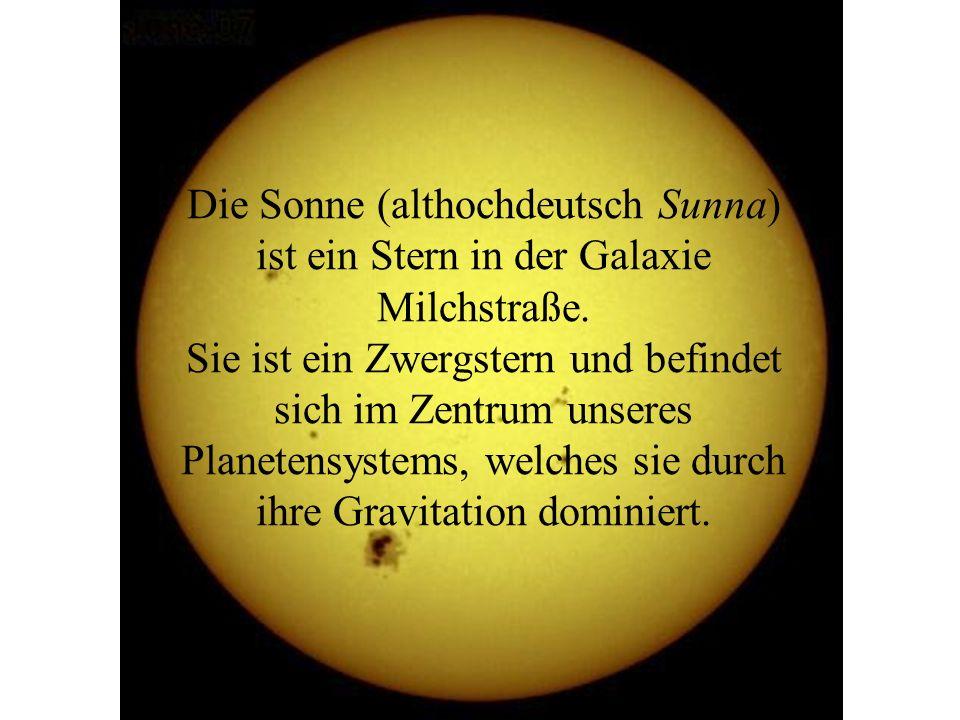 Die Sonne (althochdeutsch Sunna) ist ein Stern in der Galaxie Milchstraße.