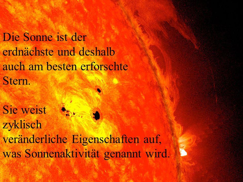 Die Sonne ist der erdnächste und deshalb. auch am besten erforschte. Stern. Sie weist. zyklisch.