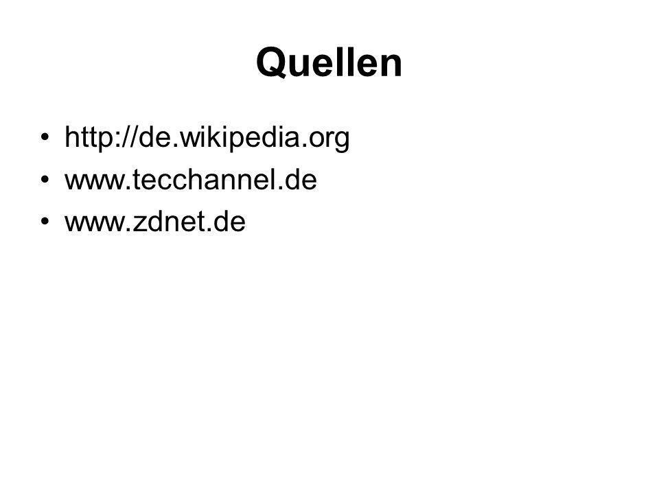 Quellen http://de.wikipedia.org www.tecchannel.de www.zdnet.de