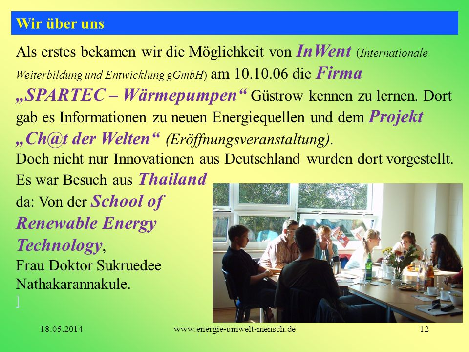 Wir über uns Als erstes bekamen wir die Möglichkeit von InWent (Internationale Weiterbildung und Entwicklung gGmbH) am 10.10.06 die Firma.