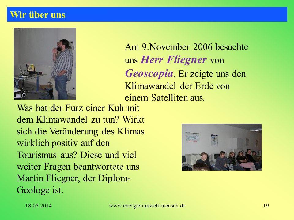 Wir über uns Am 9.November 2006 besuchte uns Herr Fliegner von Geoscopia. Er zeigte uns den Klimawandel der Erde von einem Satelliten aus.