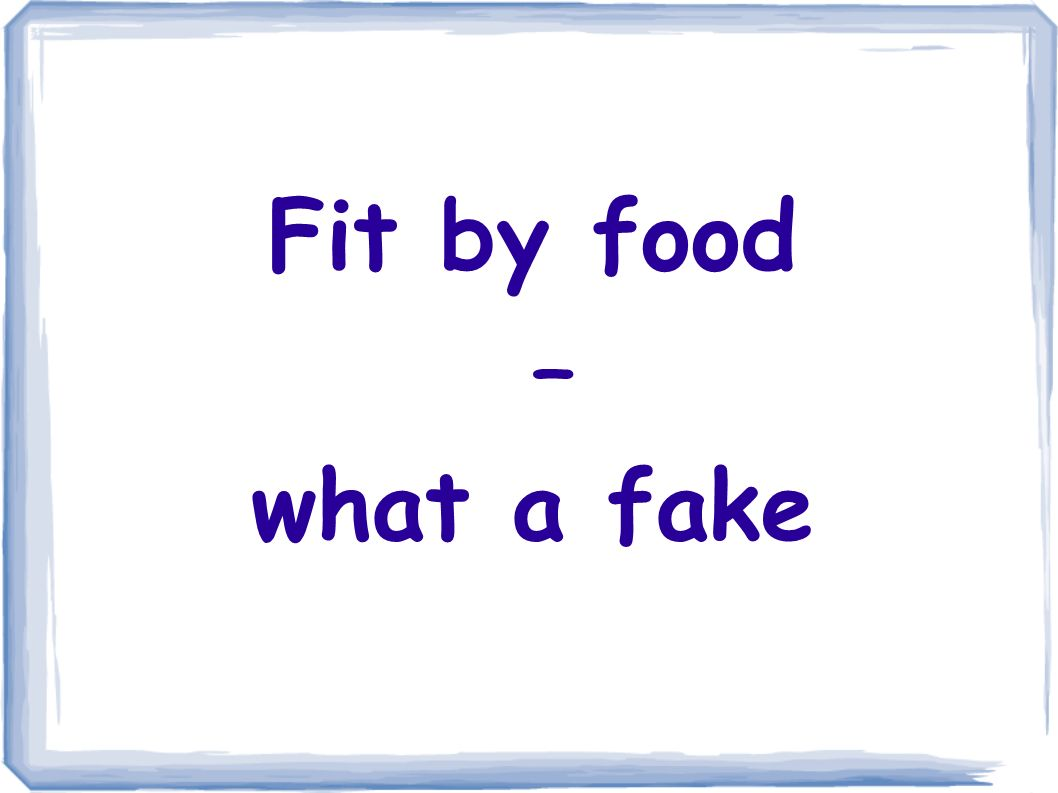 Fit by food – what a fake