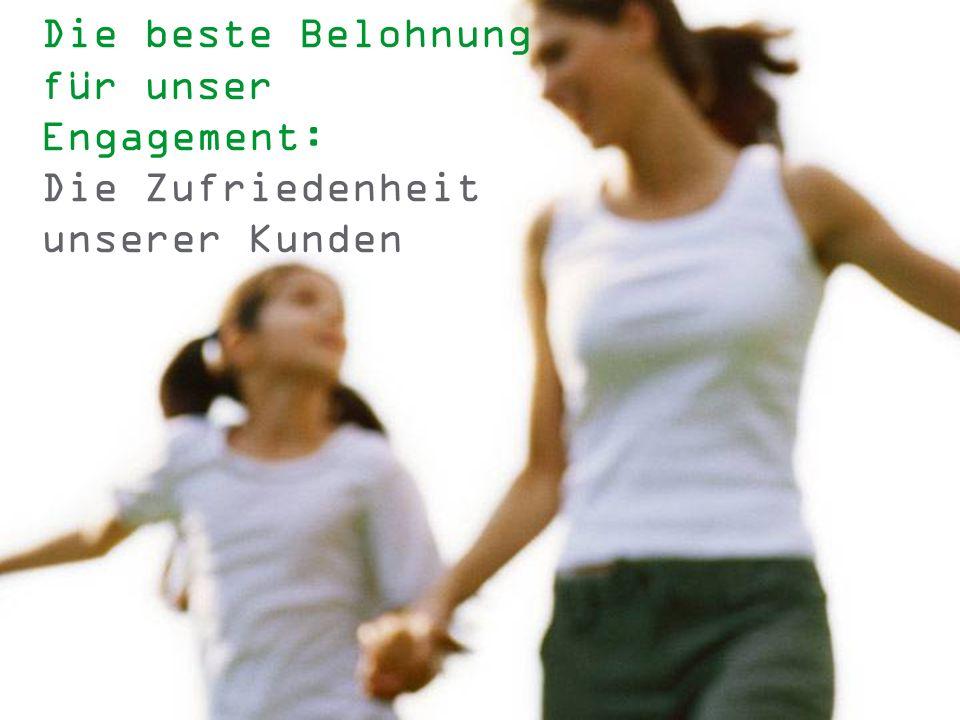Die beste Belohnung für unser Engagement: Die Zufriedenheit unserer Kunden