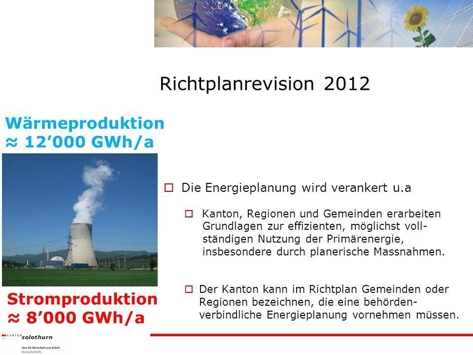 Richtplanrevision 2012 Wärmeproduktion ≈ 12'000 GWh/a Stromproduktion
