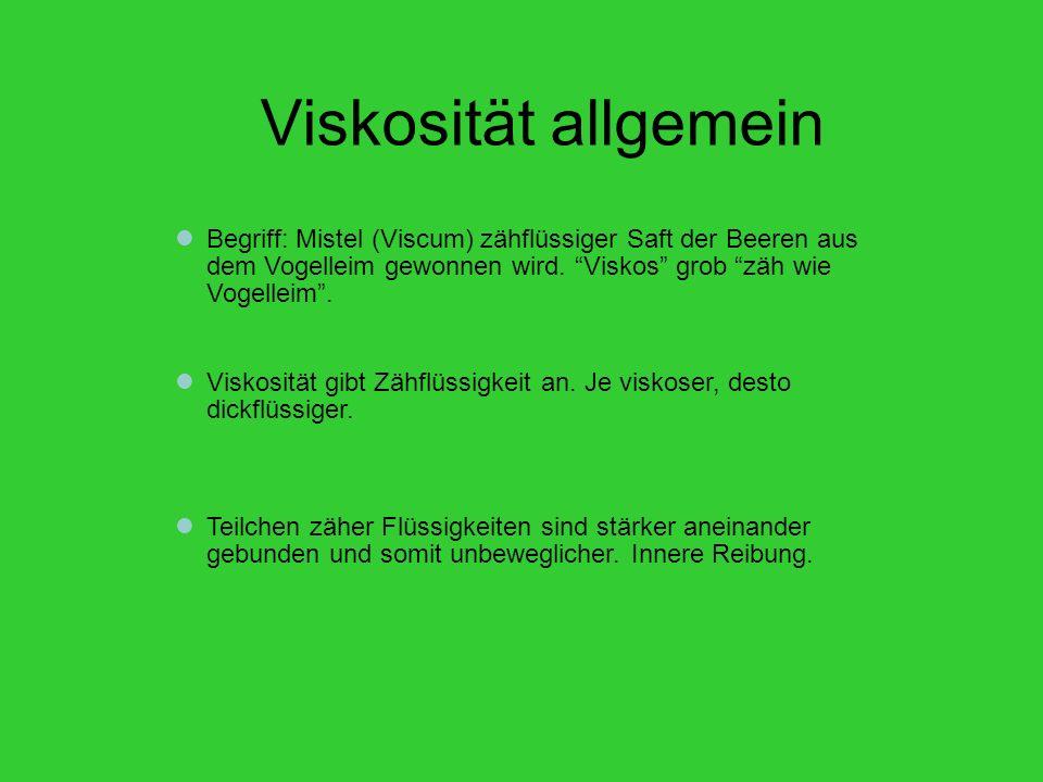 Viskosität allgemein Begriff: Mistel (Viscum) zähflüssiger Saft der Beeren aus dem Vogelleim gewonnen wird. Viskos grob zäh wie Vogelleim .