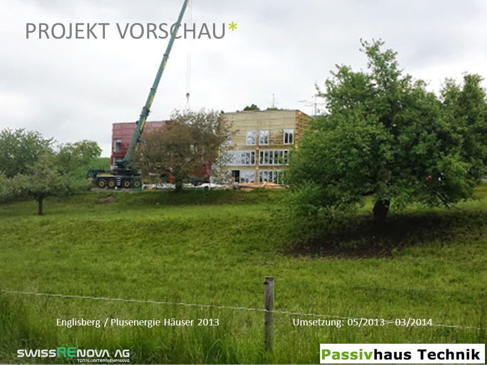 Projekt Vorschau* Englisberg / Plusenergie Häuser 2013 Umsetzung: 05/2013 – 03/2014.