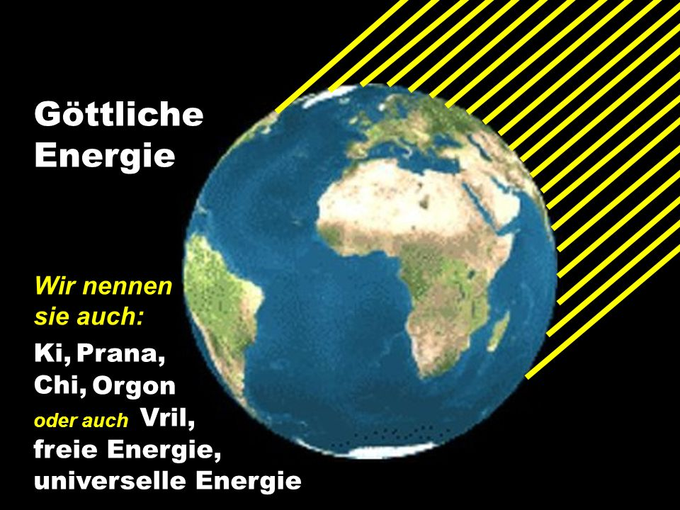 Göttliche Energie Wir nennen sie auch: Ki, Prana, Chi, Orgon Vril,