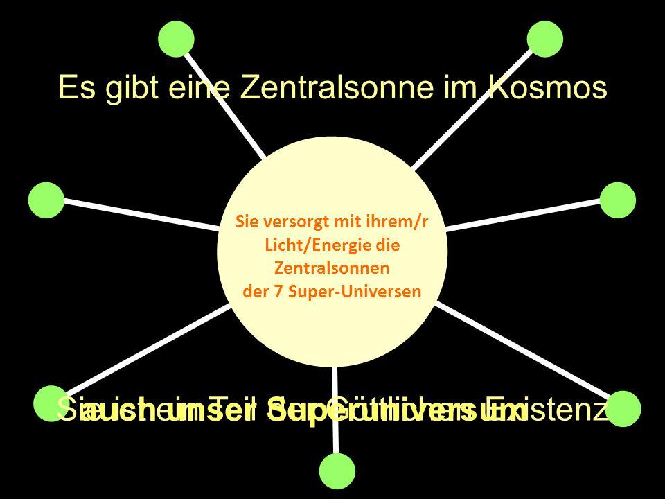 Sie versorgt mit ihrem/r Licht/Energie die Zentralsonnen