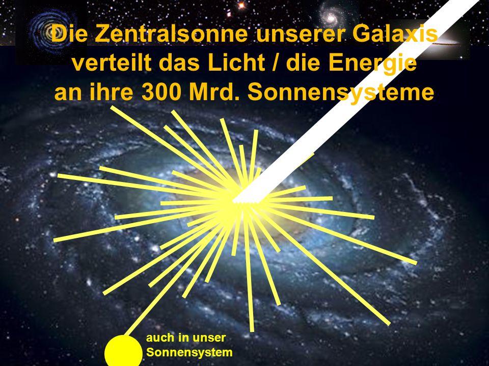 n Die Zentralsonne unserer Galaxis verteilt das Licht / die Energie