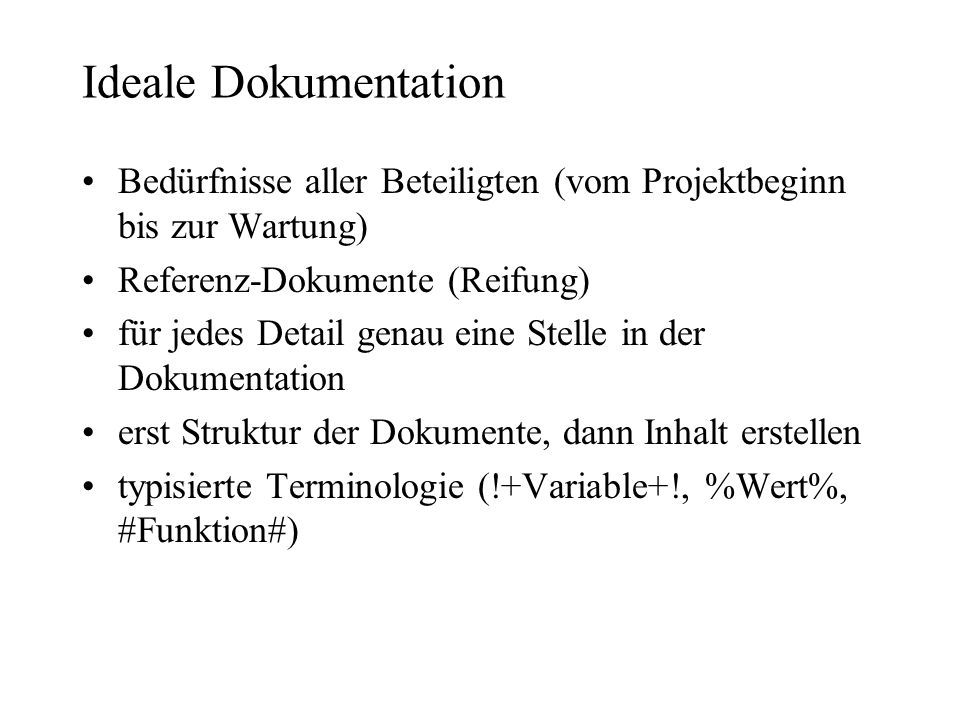 Ideale Dokumentation Bedürfnisse aller Beteiligten (vom Projektbeginn bis zur Wartung) Referenz-Dokumente (Reifung)