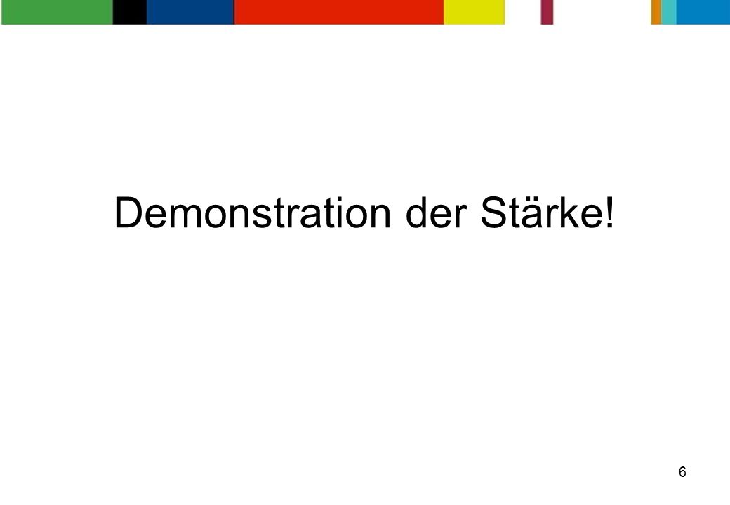 Demonstration der Stärke!