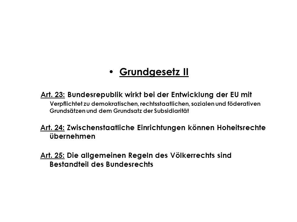 Grundgesetz II Art. 23: Bundesrepublik wirkt bei der Entwicklung der EU mit.