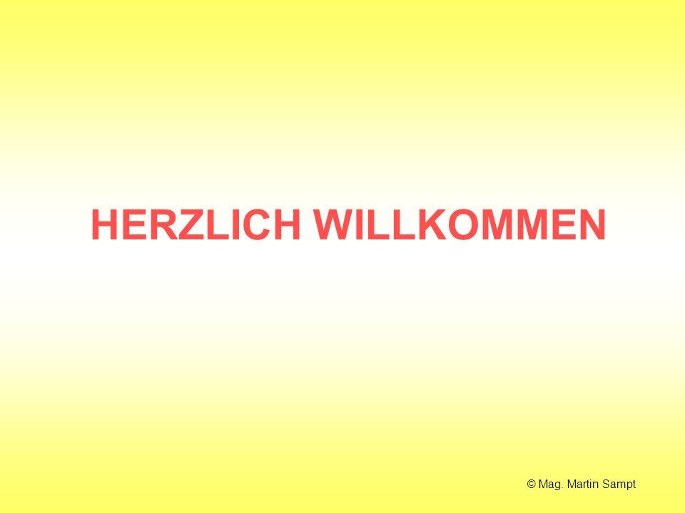 HERZLICH WILLKOMMEN © Mag. Martin Sampt